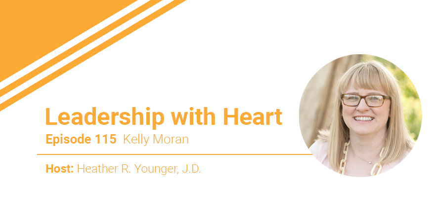115: Leaders With Heart Know That How They Show Up Is Their Legacy